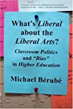 What's Liberal about the Liberal Arts?, Michael Berube, 0393330702