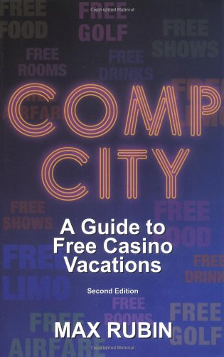 Comp City: A Guide to Free Casino Vacations, Second Edition