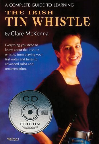 A Complete Guide to Learning the Irish Tin Whistle by Clare McKenna (2011-09-01)