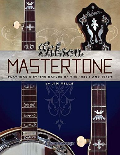 Gibson Mastertone: Flathead 5-String Banjos of the 1930s and 1940s ()