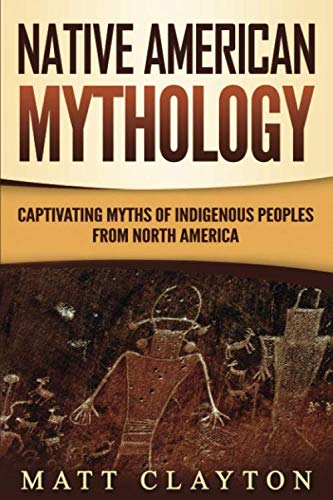 Native American: Mythology Captivating Myths of Indigenous Peoples from North America