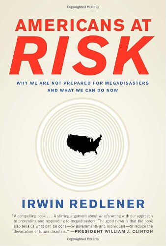 Americans at Risk: Why We Are Not Prepared for Megadisasters and What We Can Do pdf