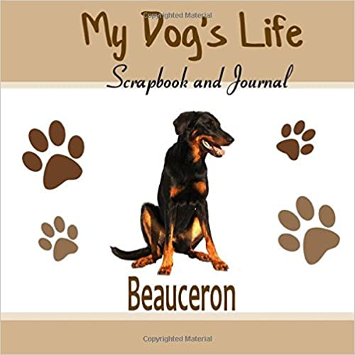 My Dog's Life Scrapbook and Journal Beauceron: Photo Journal, Keepsake Book and Record Keeper for your dog
