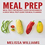 Meal Prep: Meal Prep for Weight Loss for Beginners | Melissa Williams