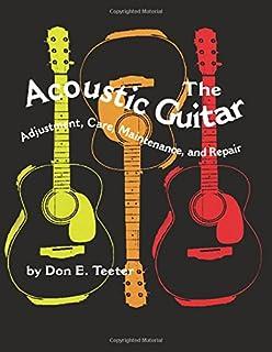The Acoustic Guitar Adjustment Care Maintenance And Repair