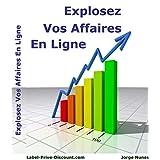Faites exploser vos affaires en lignes (French Edition)