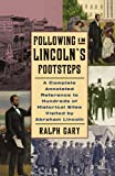 Following in Lincoln's Footsteps: A Complete Annotated Reference to Hundreds of Historical Sites Visited by Abraham Lincoln (Illinois)
