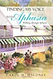 Finding My Voice with Aphasia, Carol M. Maloney, 1475986696