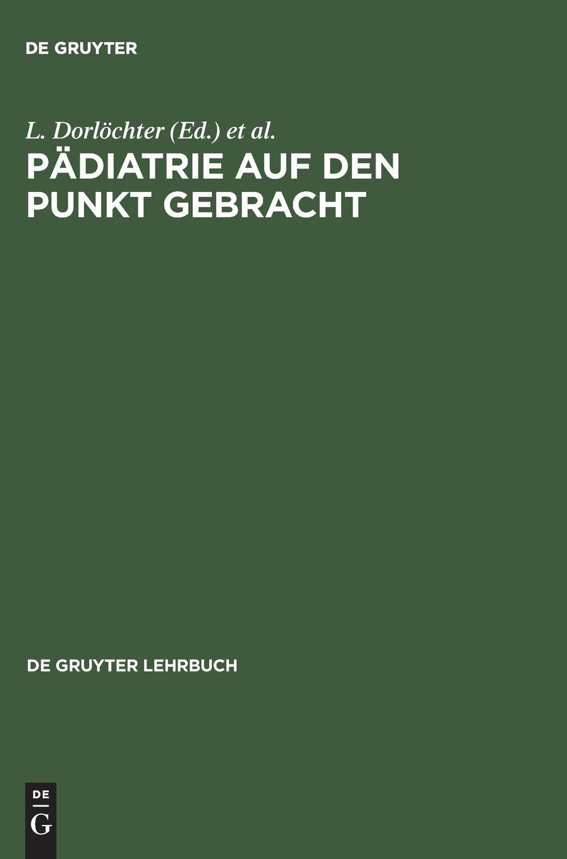 Pädiatrie auf den Punkt gebracht (De Gruyter Lehrbuch)