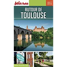 AUTOUR DE TOULOUSE 2017/2018 Petit Futé (GUIDES DEPARTEM) (French Edition)
