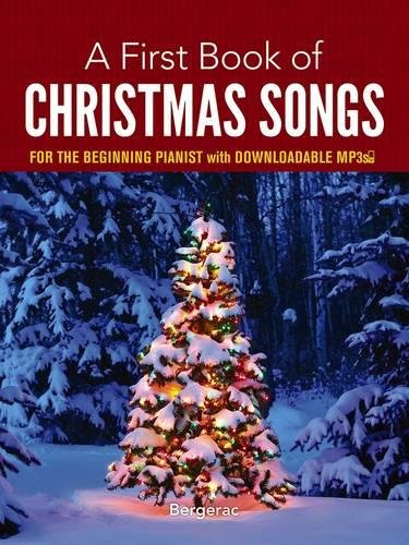 A First Book of Christmas Songs for the Beginning Pianist: with Downloadable MP3s (Popular Christmas Songs Lyrics)