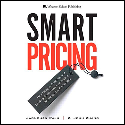 Smart Pricing: How Google, Priceline, and Leading Businesses Use Pricing Innovation for Profitability by Audible Studios