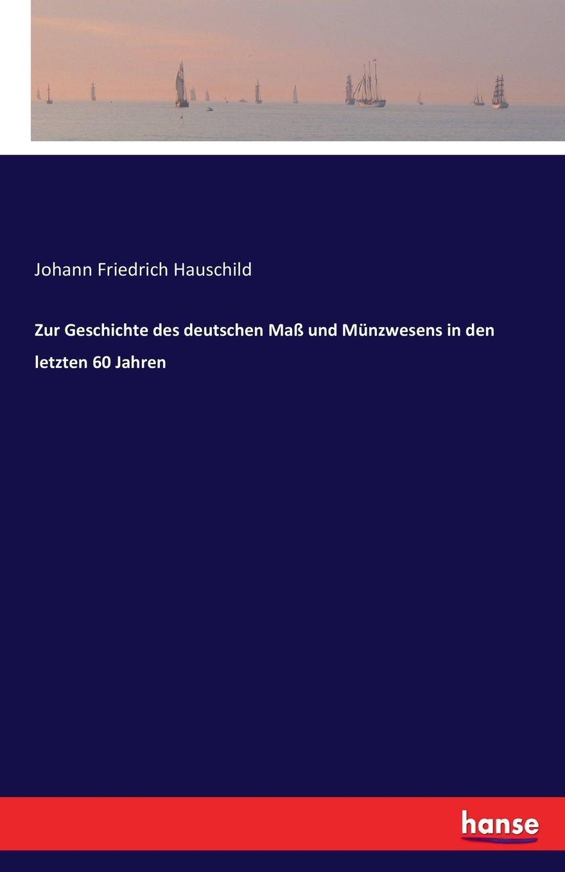 Zur Geschichte Des Deutschen Ma Und Munzwesens in Den Letzten 60 Jahren (German Edition) PDF