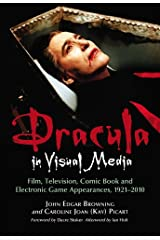 Dracula in Visual Media: Film, Television, Comic Book and Electronic Game Appearances, 1921-2010 Kindle Edition