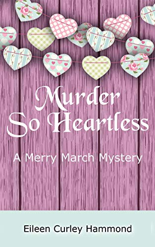 Murder So Heartless: A Merry March Mystery (Merry March Mysteries Book 3) by [Curley Hammond, Eileen]