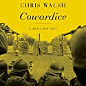 Cowardice: A Brief History Audiobook by Chris Walsh Narrated by Jonathan Yen