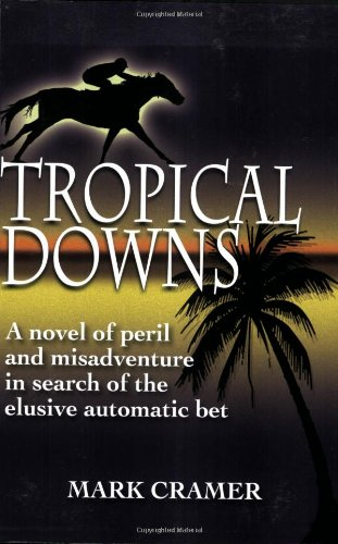 Read Online Tropical Downs: A Novel of Peril and Misadventures in Search of the Elusive Automatic Bet pdf epub