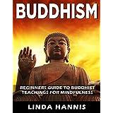 BUDDHISM: Beginners Guide To Buddhist Teachings for Mindfulness (Buddhist Teachings, Buddhism For Beginners, Buddhist Meditation, Tibetan Buddhism, Zen Buddhism, Chakras, Inner Peace)