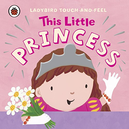 Ladybird Touch and Feel This Little Princess -