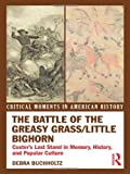 The Battle of the Greasy Grass/Little Bighorn : Custer's Last Stand in Memory, History, and Popular Culture, Buchholtz, Debra, 0415895588