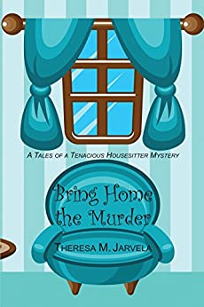 Bring Home the Murder (Tales of a Tenacious Housesitter Mystery) by [Jarvela, Theresa M.]