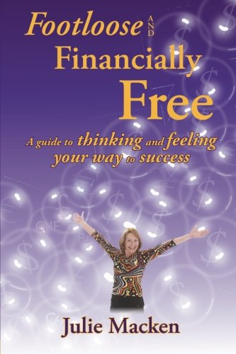 Footloose and Financially Free: A guide to thinking and feeling your way to success