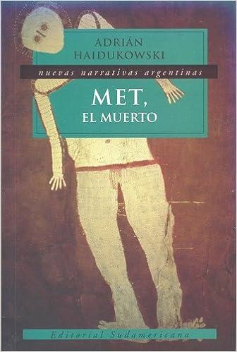 Met, el muerto / Met, the Dead (Nuevas Narrativas Argentinas) (Spanish Edition): Adrian Haidukowski: 9789500721295: Amazon.com: Books