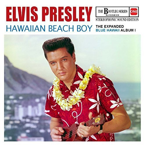 Hawaiian Beach Boy - The Expanded Blue Hawaii Album I (Stereophonic sound edition) - The Bootleg Series 15 by Elvis Presley (2015-01-01) (Hawaii Blue Album Elvis)