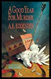 A Good Year for Murder, A. E. Eddenden, 0897332849