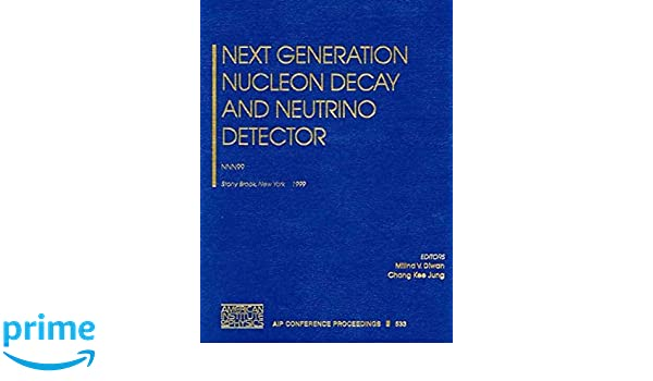 Next Generation Nucleon Decay and Neutrino Detector: NNN99: Stony Brook, New York, 23-25 September 1999 (AIP Conference Proceedings / High Energy Physics): ...