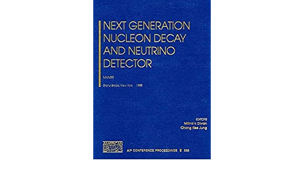 Next Generation Nucleon Decay and Neutrino Detector: NNN99: Stony Brook, New York, 23-25 September 1999 AIP Conference Proceedings / High Energy Physics: ...