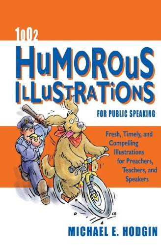 1002 Humorous Illustrations for Public Speaking: Fresh, Timely, Compelling Illustrations for Preachers, Teachers, and Sp