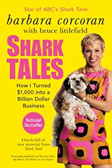 Shark Tales: How I Turned $1,000 into a Billion Dollar Business by [Corcoran, Barbara, Littlefield, Bruce]