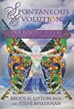 img - for Ph.D. Bruce H. Lipton: Spontaneous Evolution : Our Positive Future (and a Way to Get There from Here) (Paperback); 2010 Edition book / textbook / text book