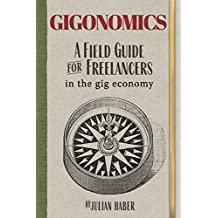 Gigonomics: A Field Guide for Freelancers in the Gig Economy