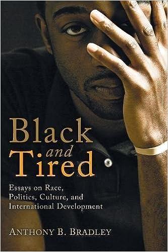 black and tired essays on race politics culture and  black and tired essays on race politics culture and international development anthony b bradley 9781608995967 com books
