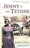 Jenny of the Tetons by Kristiana Gregory front cover