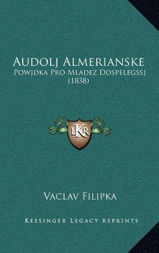 Read Online Audolj Almerianske: Powjdka Pro Mladez Dospelegssj (1838) (Czech Edition) PDF