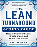 The Lean Turnaround Action Guide: How To Implement Lean, Create Value And Grow Your People (Business Books)