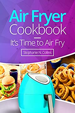 Air Fryer Cookbook: It's Time to Air Fry: Easy and Tasty Recipes for Your Air Fryer