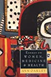 Essays on Women, Medicine and Health, Oakley, Ann, 0748604502