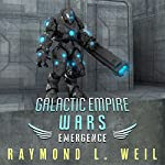 Galactic Empire Wars: Emergence: The Galactic Empire Wars, Book 2 | Raymond L. Weil