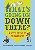 What's Going On Down There?: A Boy's Guide To