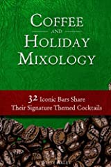 Coffee and Holiday Mixology: 32 Iconic Bars Share Their Signature Themed Cocktails Paperback