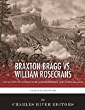 Front cover for the book Braxton Bragg vs. William Rosecrans: The Battles of Stones River (Murfreesboro) and Chickamauga by Charles River Editors