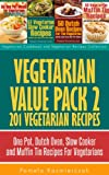 Vegetarian Value Pack 2 - 201 Vegetarian Recipes – One Pot, Dutch Oven, Slow Cooker and Muffin Tin Recipes For Vegetarians (Vegetarian Cookbook and Vegetarian Recipes Collection 22)