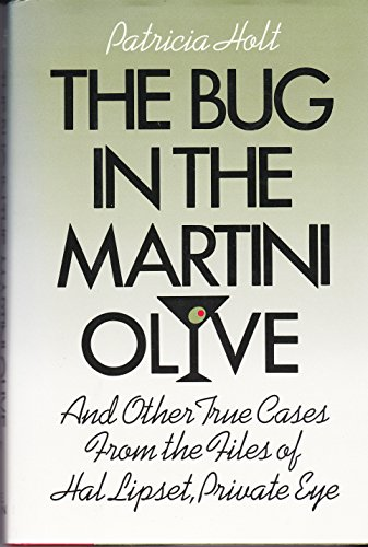 Bug in the Martini Olive and Other True Cases from the Files of Hal Lipset, Private - Olive Holt