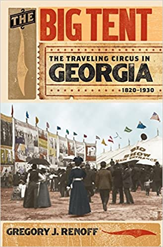 Book The Big Tent: The Traveling Circus in Georgia, 1820-1930