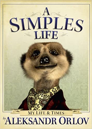 a simples life the life and times of aleksandr orlov amazoncouk aleksandr orlov 9780091940508 books