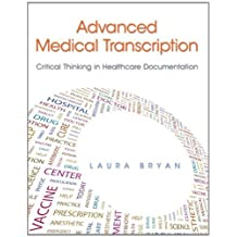 Advanced Medical Transcription: Critical Thinking in Healthcare Documentation 1st Edition by Bryan, Laura (2012) Paperback